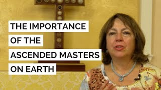 The importance of the Ascended Masters on Earth