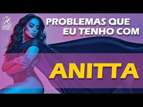 PROBLEMAS QUE EU TENHO COM ANITTA
