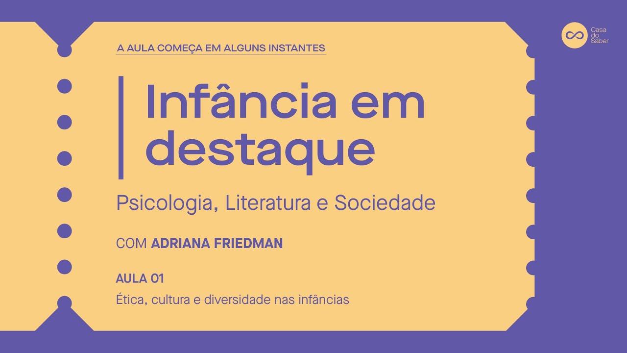 AO VIVO - Aula 1 | Ética, cultura e diversidade nas infâncias – com Adriana Friedman