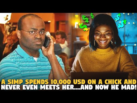A Simp Spends 10,000 USD on A Chick And Never Even Meets Her....And Now He Mad!