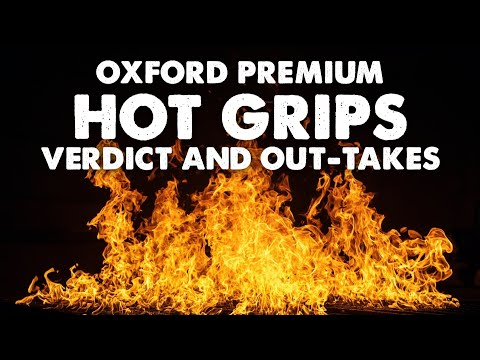 Oxford Premium Hot Grips Part 6 - The Verdict and Outtakes