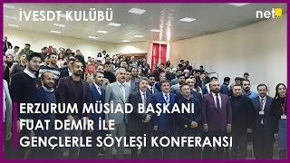 Erzurum Müsiad Başkanı Fuat Demir ile Gençlerle Söyleşi Konferansı (İvesdt 2.Bölüm / SEZON FİNALİ)