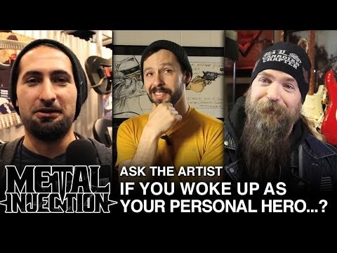 Who's Your Personal Hero? - Metal Injection ASK THE ARTIST