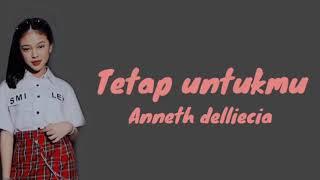 Download Lagu Anneth delliecia - tetap untukmu (lyrics) mp3