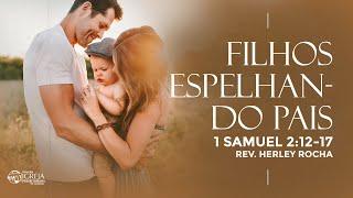 Filhos Espelhando os Pais - 1 Samuel 2:12-17 | Rev. Herley Rocha