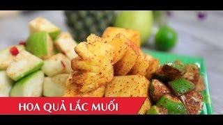 Hướng dẫn cách làm hoa quả lắc muối   Fruit with Chilli Sugar Salt ngon tuyệt