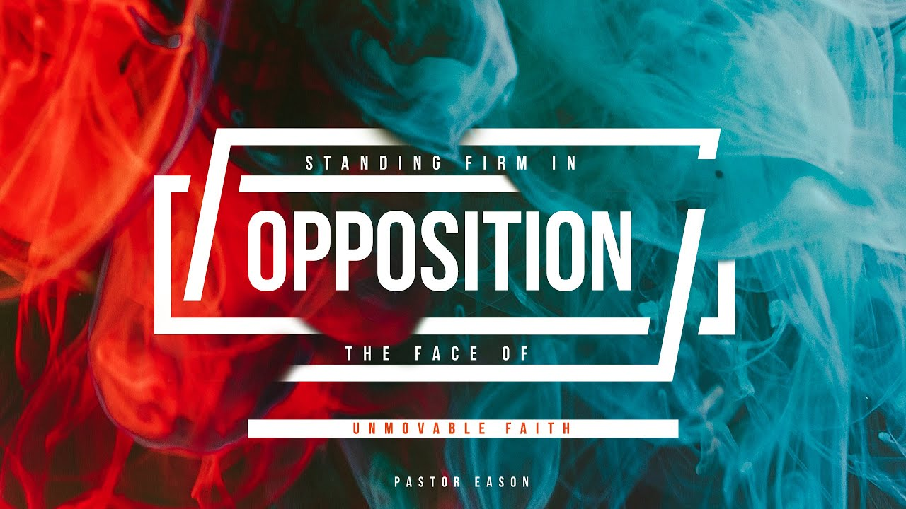 Standing Firm in the Face of Opposition | Unmovable Faith pt.3