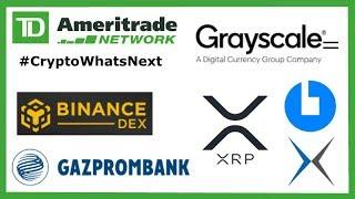 Crypto What's Next TD Ameritrade Nasdaq - Grayscale 203K Bitcoin - Binance DEX - CoinCola XRP OTC