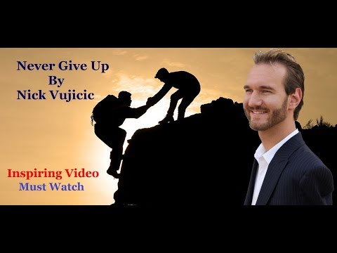 Never Give Up – By Nick Vujicic II Inspiring Video