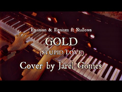 Excision & Illenium ft Shallows - Gold (Stupid Love) (Jarel Gomes Piano)