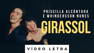 Baixar Girassol - Priscilla Alcântara feat. Whindersson Nunes (Vídeo Letra)