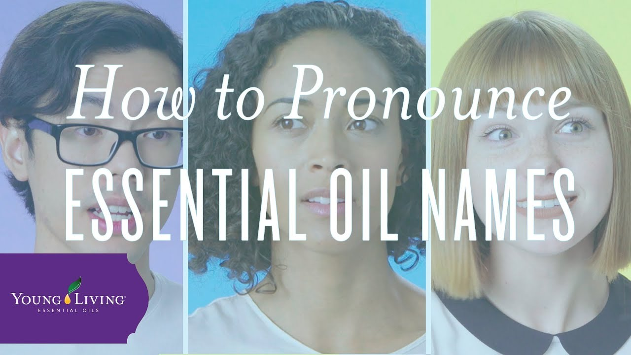 How to Pronounce Essential Oil Names | Young Living