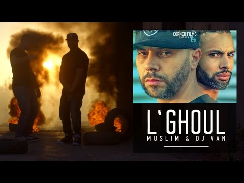 Muslim & Dj Van - L'GHOUL  (OFFICIAL VIDEO) مسلم و ديجي فان