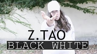 Z.TAO - BLACK WHITE ✦ Elle Choreography