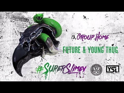 Future & Young Thug - Group Home (Super Slimey)