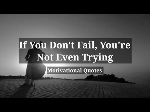 If You Don't Fail, You're Not Even Trying – Motivational Quotes