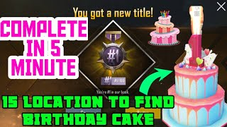 PUBG  BIRTHDAY PARTY CAKE || 15 LOCATION EASILY YOU FIND|| HOW TO FIND BIRTHDAY PARTY CAKE #1/100