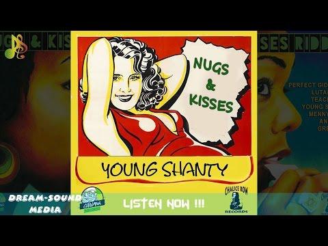 Young Shanty  Nugs & Kisses Nugs & Kisses Riddim Reggae 2017 {Chalice Row & Giddimani}