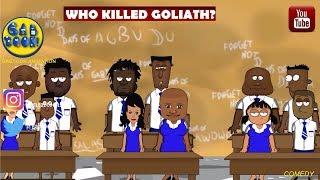 WHO KILLED GOLIATH