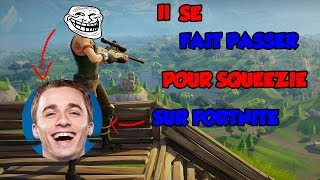 IT'S WHAT TO KNOW FOR SQUEEZIE ON FORTNITE JE LE TROLL
