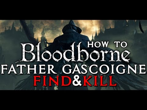 """Bloodborne - How To Find & Kill The Second Boss """"Father Gascoigne"""""""