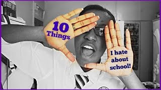 10 Things I HATE About School!! #RANT | Nyemba