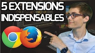 5 EXTENSIONS INDISPENSABLES #1 - Chrome & Firefox