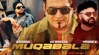 Muqabala | KS Makhan Ft. Bohemia | Prince G | Latest Punjabi Songs