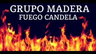 Grupo Madera - Fuego Candela