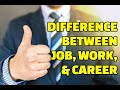 Difference between Job, Work, and Career