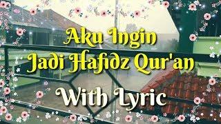 Gambar cover Aku Ingin Jadi Hafidz Qur'an With Lyric