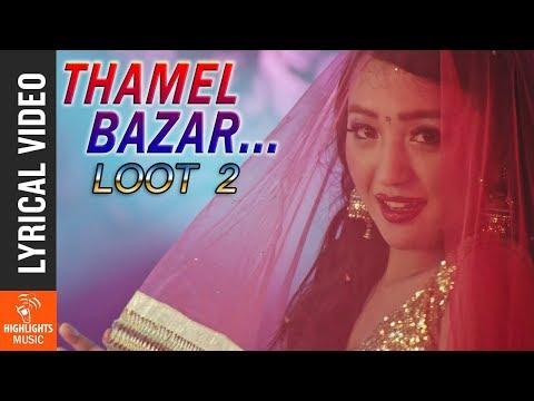 THAMEL BAZAR - Lyrical Video | New Nepali Movie LOOT 2 | Alisha Rai, Dayahang Rai, Nischal Basnet