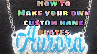 How To: Make custom name plates from start to finish for keychains, earrings, necklaces ect