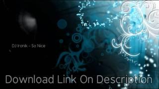 DJ Ironik - So Nice (Download LINK) (HD)