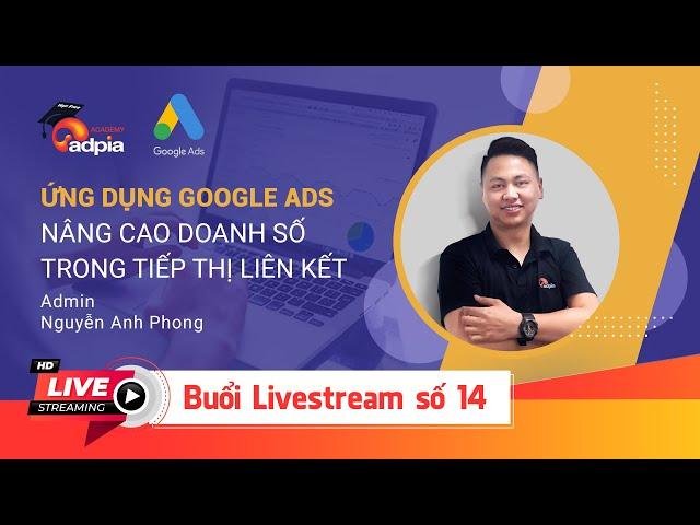 [ADPIA Academy] [Live 14] Ứng dụng Google Ads – Nâng cao doanh số trong tiếp thị liên kết