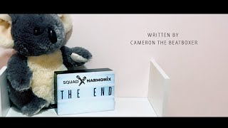 The End - Written by Cameron The Beatboxer from Squad Harmonix