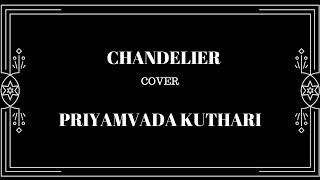 Chandelier Acoustic Cover -  Priyamvada Kuthari | Sia | 1000 forms of Fear