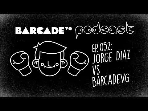 Jorge Diaz vs BarcadeVG  BarcadeVG Podcast 052