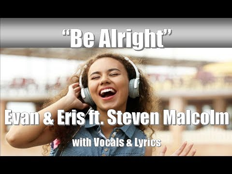 "Evan And Eris Ft. Steven Malcolm ""Be Alright"" With Vocals & Lyrics"