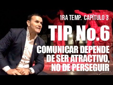 TIp No.6 Comunicar depende de ser atractivo, no de perseguir