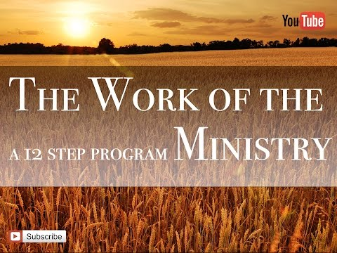 The Work of the Ministry - A 12 Step Program