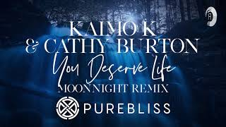 Download Lagu Sunday Chill Pick] Kaimo K & Cathy Burton - You Deserve Life (Moonnight Remix) mp3