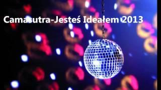 Camasutra-Jesteś Ideałem 2013