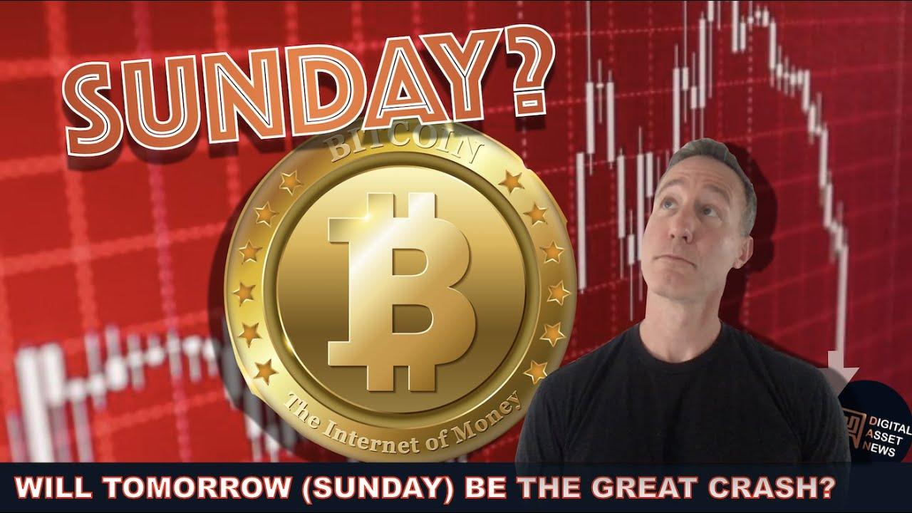 WILL SUNDAY BE THE BIG BITCOIN CRASH?