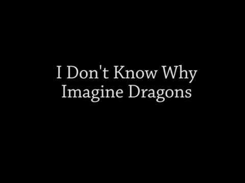 I Don't Know Why - Imagine Dragons Lyrics