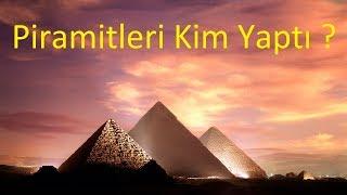 Piramitleri Kim Yaptı ?