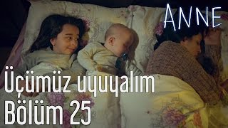 Anne 25. Bölüm - Üçümüz Uyuyalım
