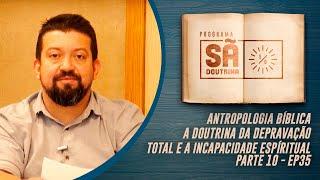 Antropologia Bíblica | A Doutrina da Depravação Total  e a Incapacidade Espiritual | Ep 35 | IPP TV