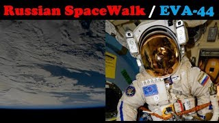 SpaceWalk performed by Russian Cosmonauts - Expedition 54 / EVA 44