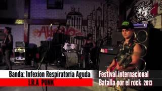 Infexion Respiratoria Aguda I.R.A  (Batalla por el rock 2013) PARTE 1